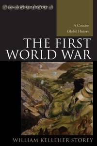 The First World War: A Concise Global History Exploring World History