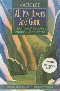 All My Rivers Are Gone - A Journey of Discovery through Glen Canyon