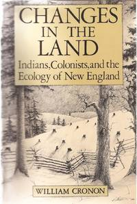 image of Changes in the Land: Indians, Colonists and the Ecology of New England