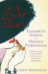 image of War Paint: Elizabeth Arden and Helena Rubinstein: Their Lives, their Times, their Rivalry