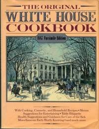 The White House Cook Book: A Comprehensive Cyclopedia Of Information For The Home