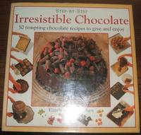 image of Step-By-Step Irresistible Chocolate 50 Tempting Chocolate Recipes to Give  and Enjoy