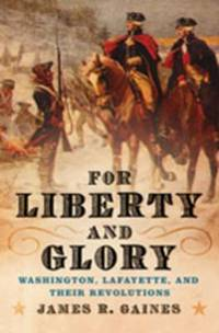For Liberty and Glory : Washington, Lafayette, and Their Revolutions