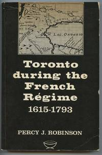 image of Toronto during the French Régime: A History of the Toronto Region From Brûle to Simcoe, 1615-1793