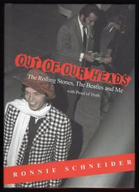 OUT OF OUR HEADS: THE ROLLING STONES, THE BEATLES AND ME WITH PROOF OF TRUTH by  Ronnie Schneider - First Edition, Stated - 2017 - from Champ & Mabel Collectibles (SKU: H13199)