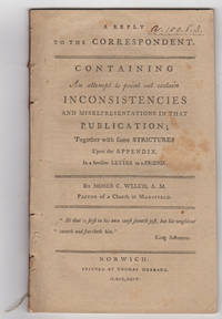 A Reply to the Correspondent. Containing An Attempt to Point Out Certain Inconsistencies and Misrepresentations in that Publication; Together with Some Strictures Upon the Appendix, in a Familiar Letter to a Friend