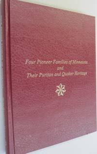 Four Pioneer Families of Minnesota & Their Puritan & Quaker Heritage; The Hollinshead, Baker, Rice & Kneeland Families, Their Stories, Ancestries, & Descendants
