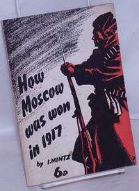 image of How Moscow was Won in 1917: A chapter in the history of the revolution