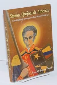 image of Simon, Quijote de America: Antologia de ensayos sobre Simon Bolivar