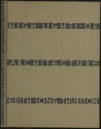 High Lights of Architecture by  Edith Long THURSTON - Hardcover - 1945 - from Between the Covers- Rare Books, Inc. ABAA (SKU: 121940)