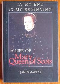 image of In My End is My Beginning: A Life of Mary Queen of Scots