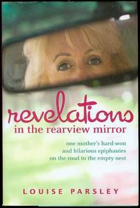 image of Revelations in the Rearview Mirror: One Mother's Hard-Won and Hilarious Epiphanies on the Road to the Empty Nest