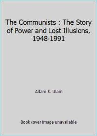 The Communists : The Story of Power and Lost Illusions, 1948-1991
