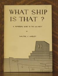WHAT SHIP IS THAT? - A NUMERICAL GUIDE TO THE U.S. NAVY