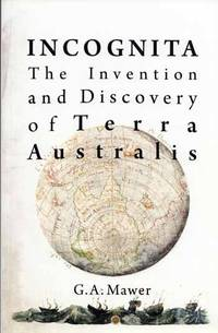 Incognita The Invention and Discovery of Terra Australis
