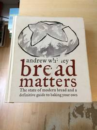 image of Bread Matters: The State of Modern Bread and a Definitive Guide to Baking Your Own