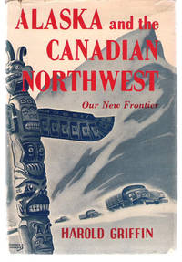 Alaska and the Canadian Northwest Our New Frontier