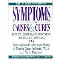 SYMPTOMS: THEIR CAUSES AND CURES - HOW TO UNDERSTAND AND TREAT 265 HEALTH C ONCERNS