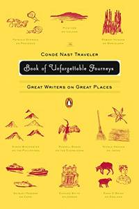 The Conde Nast Traveler Book of Unforgettable Journeys: Great Writers on Great P