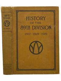 History of the 89th Division, U.S.A.: From its Organization in 1917, through its Operations in the World War, the Occupation of Germany and Until Demobilization in 1919, with Maps, Photographs, Official Reports, Honor and Casualty Lists, Etc
