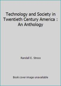 image of Technology and Society in Twentieth Century America : An Anthology