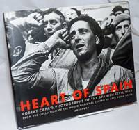 image of Heart of Spain; Robert Capa's photographs of the Spanish Civil war, from the collection of the Museo Nacional Centro de Arte Reina Sofía, dedications by Esperanza Aguirre Gil de Biedman, José Guirao Cabrera, and Cornell Capa, historical essays by Juan P. Fusi Aizpúrua, Richard Whelan, and Catherine Coleman