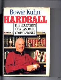 Hardball, the Education of a Baseball Commissioner