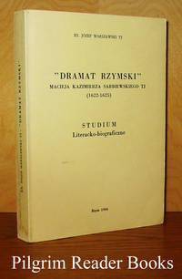 """""""Dramat Rzymski"""" Macieja Kazimierza Sarbiewskiego TJ (1622-1625)"""