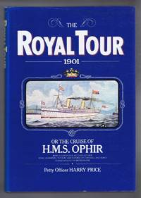 The Royal Tour 1901 or the Cruise of H.M.S. Ophir, being a Lower Deck Account of Their Royal...