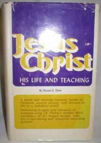 Jesus Christ; His Life and Teaching