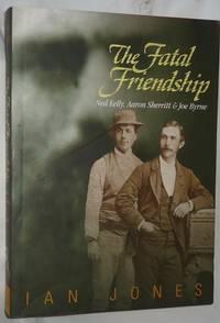 image of The Fatal Friendship: Ned Kelly, Aaron Sherritt & Joe Byrne