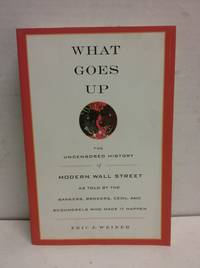 What Goes Up: The Uncensored History of Wall Street by  Eric J Weiner - Paperback - from Fort Hill International and Biblio.co.uk
