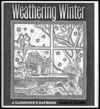 Weathering Winter: A Gardener\'s Daybook (Bur Oak Original)