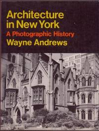 Architecture in New York, a Photographic History by  Wayne Andrews - Paperback - First Thus - 1973 - from Ultramarine Books (SKU: 002542)