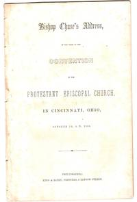 Bishop Chase's address at the close of the convention of the Protestant Episcopal Church in Cincinnati, Ohio, October 16, A.D. 1850