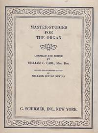 image of MASTER-STUDIES FOR THE ORGAN: A Set of Studies for Acquiring Individuality of Style, and Independence of Movement Between Your Hands and Feet. Revised and Augmented Edition by Willard Irving Nevins.