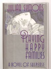 image of PLAYING HAPPY FAMILIES [A NOVEL OF SUSPENSE]