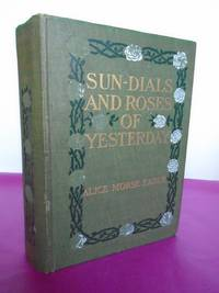 Sun Dials and Roses of Yesterday. Garden Delights Which Are Here Displayed In Very Truth And Are Moreover Regarded As Emblems.