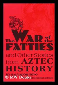 The War of the Fatties and Other Stories from Aztec History / As Told by Salvador Novo ;...