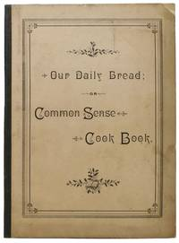 OUR DAILY BREAD; or, Common Sense Cook Book.; Compiled and Published by the Ladies' Aid Society of the Second Universalist Church, Chicago