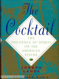 The Cocktail: The Influence of Spirits on the American Psyche