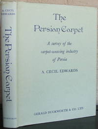 image of The Persian Carpet: A Survey of the Carpet-Weaving Industry in Persia