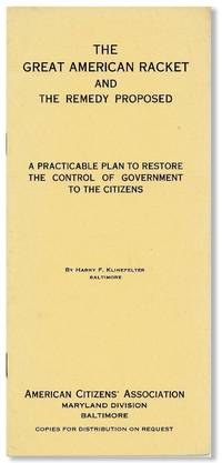 The Great American Racket and the Remedy Proposed. A Practicable Plan to Restore the Control of Government to the Citizens