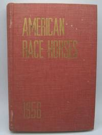 image of American Race Horses 1956: An Annual Review of the Breeding and the Performances of the Outstanding Thoroughbreds of the Year in Flat Racing and Steeplechasing