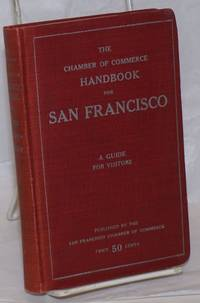 The Chamber of Commerce Handbook for San Francisco: Historical and Descriptive; a Guide for Visitors