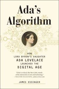 Ada's Algorithm : How Lord Byron's Daughter Ada Lovelace Launched the Digital Age