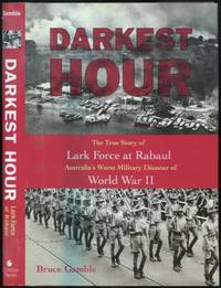 Darkest Hour: The True Story of Lark Force at Rabaul Australia's Worst Military Disaster of World War II