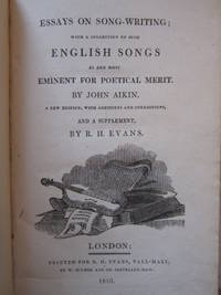 Essays on Song-Writing; with a Collection of Such English Songs as are Most Eminent for Poetical Merit