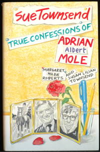 The True Confessions Of Adrian Albert Mole  Margaret Hilda Roberts And Susan Lilian Townsend