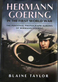 Hermann Goering in the First World War: The Personal Photograph Albums of Hermann Goering. Volume 1
